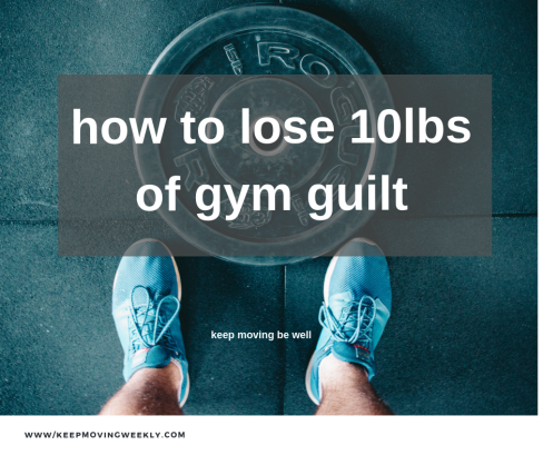 how to lose ten pounds of gym guilt(1)