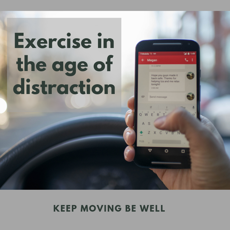 Exercise in the age of distraction